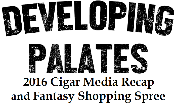 Editorial: Cigar Media 2016 Recap and Fantasy Cigar Shopping Spree
